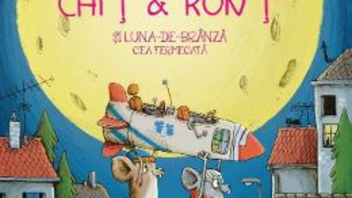 Cartea Chit si Ront si Luna-de-branza cea fermecata – Gundi Herget, Nikolai Renger (download, pret, reducere)