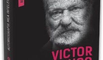 Cartea Autobiografia mea intelectuala – Victor Hugo PDF Online