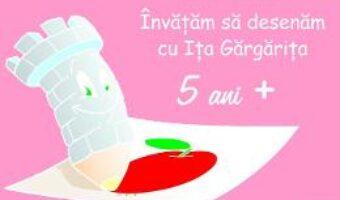 Cartea Invatam sa desenam cu Ita Gargarita 5 ani + – Ioana Suilea PDF Online
