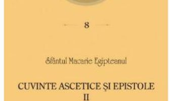 Cartea Cuvinte ascetice si epistole I – Sfantul Macarie Egipteanul PDF Online