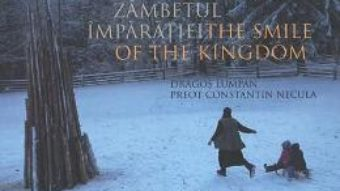 Cartea Zambetul Imparatiei. The Smile of the Kingdom – Dragos Lumpan, Constatin Necula PDF Online
