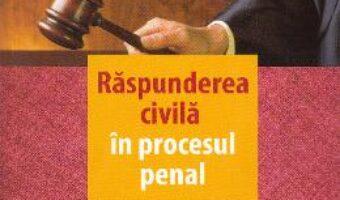 Cartea Raspunderea civila in procesul penal – Diana Gorun PDF Online