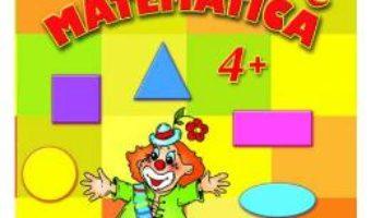 Cartea Matematica 4+ – Petru Jelescu, Raisa Jelescu, Inesa Tautu PDF Online