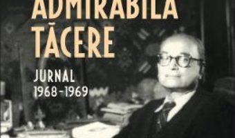 Cartea Admirabila tacere. Jurnal 1968-1969 – Alexandru Mironescu (download, pret, reducere)