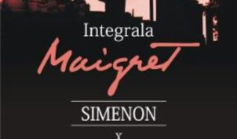 Cartea Integrala Maigret Vol.10 – Georges Simenon (download, pret, reducere)