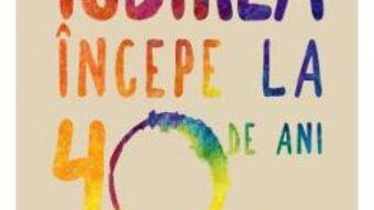 Cartea Iubirea incepe la 40 de ani – Cherry Gilchrist, Lara Owen (download, pret, reducere)