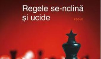Cartea Regele se-nclina si ucide – Herta Muller (download, pret, reducere)