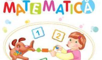 Cartea Matematica – Caiet de activitati – Grupa mica 3-4 ani – Cristina Banica PDF Online