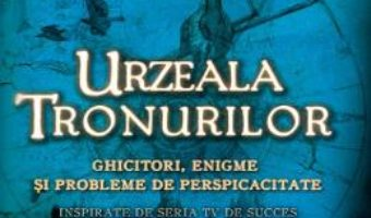 Cartea Urzeala Tronurilor. Ghicitori, enigme si probleme de perspicacitate Vol. 2 PDF Online