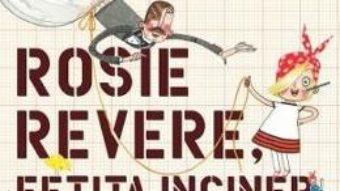 Cartea Rosie Revere, fetita inginer – Andrea Beaty, David Roberts PDF Online
