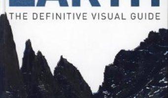 Cartea Earth: The Definitive Visual Guide (download, pret, reducere)
