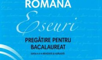 Cartea Limba si literatura romana. Eseuri. Pregatire pentru bacalaureat – Monica Cristina Anisie (download, pret, reducere)