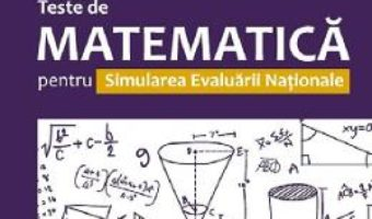 Cartea Teste de matematica pentru simularea Evaluarii Nationale – Clasa 8 – Anton Negrila, Maria Negrila (download, pret, reducere)
