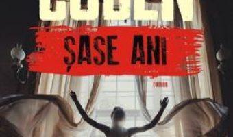 Cartea Sase ani – Harlan Coben (download, pret, reducere)
