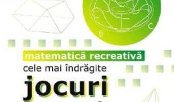 Cartea Cele mai indragite jocuri matematice si logice – Martin Gardner (download, pret, reducere)