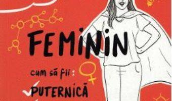 Cartea Feminin. Cum sa fii puternica, inteligenta, remarcabila – Mayim Bialik (download, pret, reducere)
