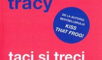 Cartea Taci si treci la treaba! – Brian Tracy (download, pret, reducere)