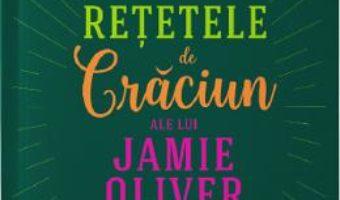 Cartea Retetele de Craciun ale lui Jamie Oliver – Jamie Oliver (download, pret, reducere)