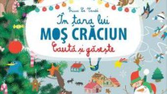 Cartea Cauta si gaseste… In tara lui Mos Craciun – Prisca Le Cande (download, pret, reducere)