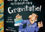 Cartea Nu ai vrea sa traiesti fara: Gravitatie! – Anne Rooney (download, pret, reducere)