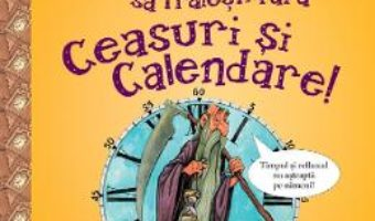 Cartea Nu ai vrea sa traiesti fara: Ceasuri si calendare! – Fiona Macdonald (download, pret, reducere)