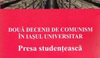 Cartea Doua decenii de comunism in Iasul universitar – Sorin Bocancea, Doru Tompea (download, pret, reducere)