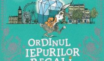 Cartea Ordinul iepurilor regali din Londra. Goana dupa diamant – Santa Montefiore, Simon Sebag Montefiore (download, pret, reducere)