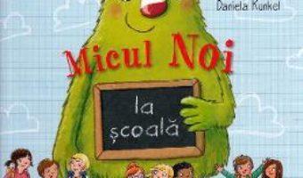 Cartea Micul Noi la scoala – Daniela Kunkel (download, pret, reducere)