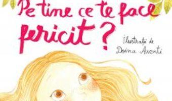 Cartea Pe tine ce te face fericit? – Alec Blenche, Doina Axenti (download, pret, reducere)