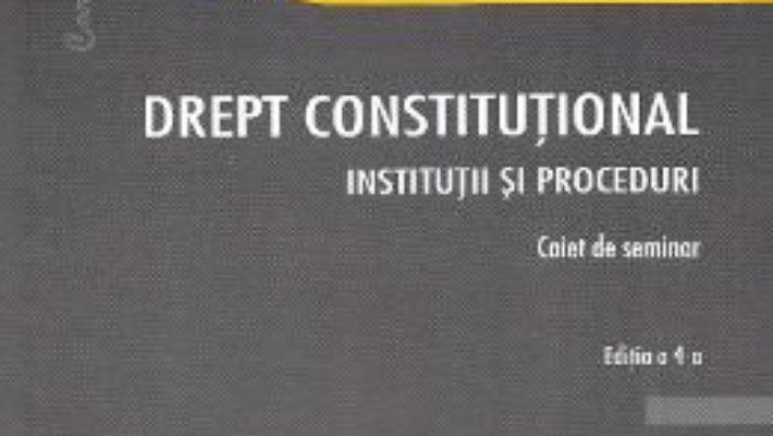 Cartea Drept constitutional. Institutii si proceduri Ed.4 – Radu Chirita (download, pret, reducere)