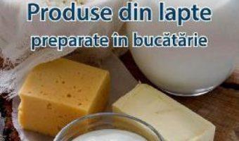 Cartea Produse din lapte preparate in bucatarie – Eva Schiefer, Eva-Maria Lipp (download, pret, reducere)