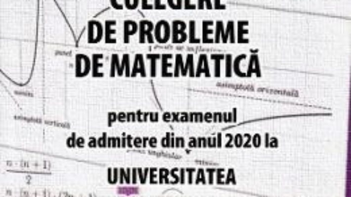 Cartea Culegere de probleme de matematica pentru admitere 2020. Universitatea Politehnica Timisoara (download, pret, reducere)