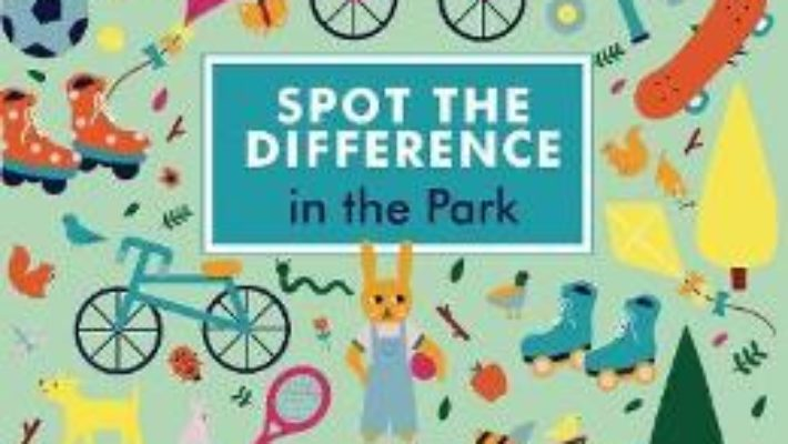 Cartea Spot the Difference: In the Park – Naomi Wilkinson (download, pret, reducere)