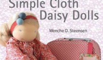 Cartea Simple Cloth Daisy Dolls – Wenche O. Steensen (download, pret, reducere)