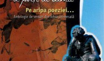 Cartea 100 de poeti ai lumii. Pe aripa poeziei… – Ala Bujor (download, pret, reducere)