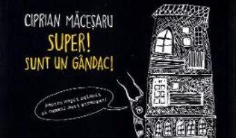 Cartea Super! Sunt un gandac! – Ciprian Macesaru (download, pret, reducere)