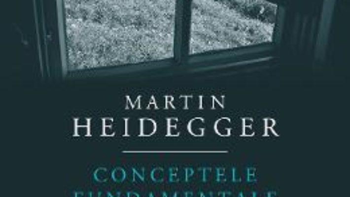 Cartea Conceptele fundamentale ale metafizicii. Lume. Finitudine. Singuratate – Martin Heidegger (download, pret, reducere)