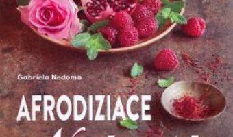 Cartea Afrodiziace naturale – Gabriela Nedoma (download, pret, reducere)