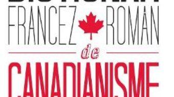Cartea Dictionar francez-roman de canadianisme – Victor Vasilache (download, pret, reducere)