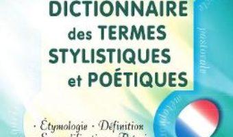 Cartea Dictionnaire des termes stylistiques et poetiques – Ion Manoli (download, pret, reducere)