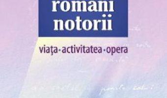 Cartea Scriitori romani notorii. Viata, activitatea, opera – Angela Lungu, Cristina Duca (download, pret, reducere)