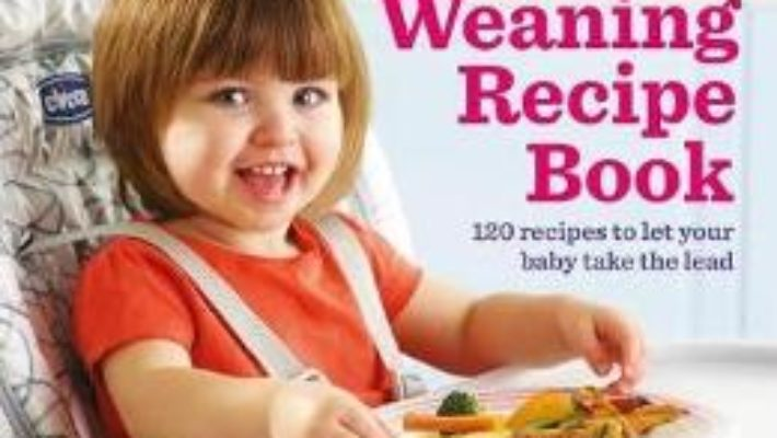 Cartea Annabel Karmel's Baby-Led Weaning Recipe Book: 120 Recipes to Let Your Baby Take the Lead – Annabel Karmel (download, pret, reducere)