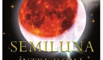 Cartea Semiluna. Intre doua destine – Dan Vilcu (download, pret, reducere)