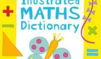 Cartea First Illustrated Maths Dictionary – Kirsteen Rogers (download, pret, reducere)