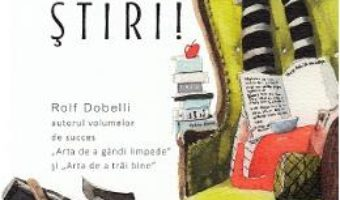 Cartea Arta de a trai fara stiri! – Rolf Dobelli (download, pret, reducere)