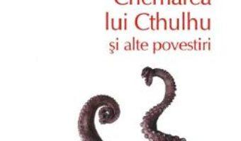 Cartea Chemarea lui Cthulhu si alte povestiri – H.P. Lovecraft (download, pret, reducere)
