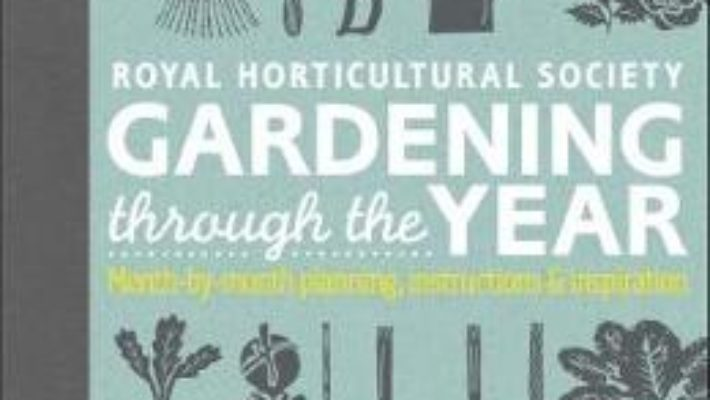Cartea RHS Gardening Through the Year: Month-by-month Planning Instructions and Inspiration – Ian Spence (download, pret, reducere)