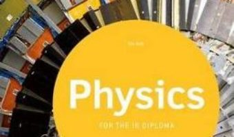Cartea Oxford IB Study Guides: Physics for the IB Diploma – Tim Kirk (download, pret, reducere)