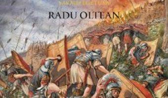 Cartea Dacia. Razboaiele cu romanii. Sarmizegetusa – Radu Oltean (download, pret, reducere)