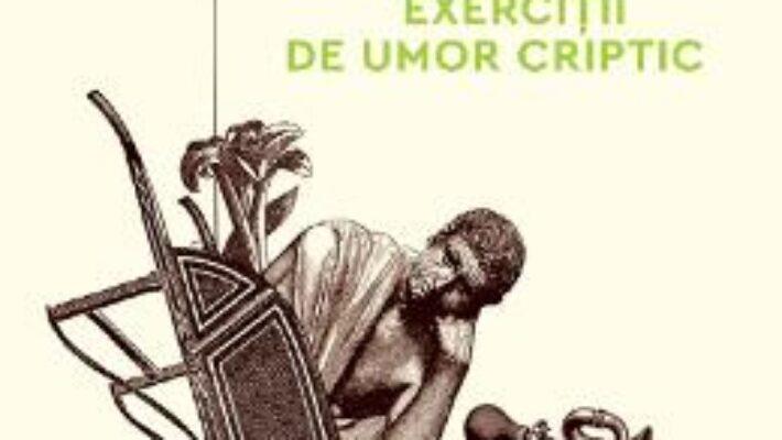 Cartea Ludice. Exercitii de umor criptic – Gabriel Liiceanu (download, pret, reducere)
